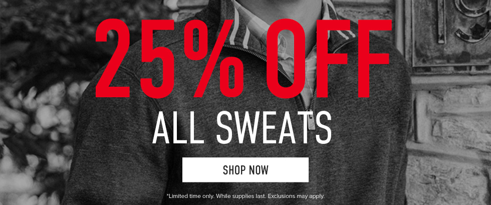 25% off all Sweats. Limited time only. While supplies last. Exclusions may apply. Click to shop now.